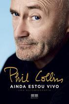 Livro - Phil Collins: Ainda estou vivo – Uma autobiografia -