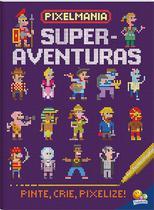 Livro - Pixelmania: superaventuras -