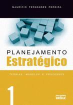Livro - Planejamento Estratégico: Teorias, Modelos E Processos - Vol. 1 -