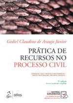 Livro - Prática de Recursos no Processo Civil - Jurisdição/ Ação/ Processo e Procedimento/ Partes e Procuradores/ Recursos/ Modelos -