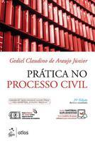 Livro - Prática no Processo Civil - Cabimento, Ações Diversas, Competência, Procedimentos, Petições, Modelos -