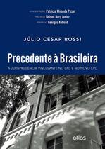 Livro - Precedente À Brasileira: A Jurisprudência Vinculante No Cpc E No Novo Cpc -