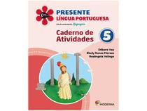 Livro Presente Língua Portuguesa 5º Ano - Débora Vaz Elody Nunes Moraes e Rosângela Veliago