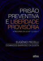 Livro - Prisão Preventiva E Liberdade Provisória: A Reforma Da Lei Nº 12.403/11 -