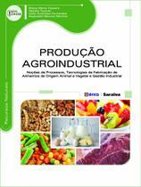Livro - Produção agroindustrial - Noções de processos, tecnologias de fabricação de alimentos de origem animal e vegetal e gestão industrial
