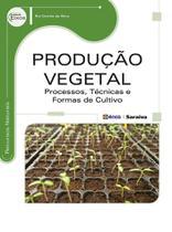 Livro - Produção vegetal - Processos, técnicas e formas de cultivo