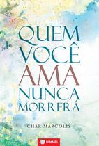 Livro - Quem Você Ama Nunca Morrerá -