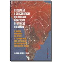 Livro - Regulacao E Concor. No Mercado Domes. De Aviacao - Singular -