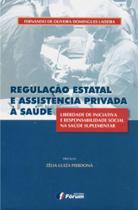 Livro - Regulação estatal e assistência privada à saúde - liberdade de iniciativa e responsabilidade social -