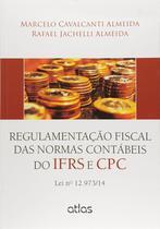 Livro - Regulamentação Fiscal Das Normas Contábeis Do Ifrs E Cpc: Lei Nº 12.973/14 -