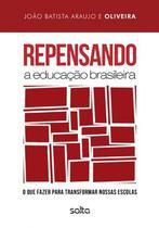 Livro - Repensando A Educação Brasileira: O Que Fazer Para Transformar Nossas Escolas -