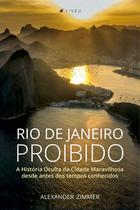 Livro - Rio de Janeiro Proibido: A História Oculta da Cidade Maravilhosa desde antes dos tempos conhecidos -   -