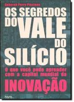 Livro - Segredos do vale do silicio, os o que voce pode aprender com a capital mundial da inovaçao - Hsm - Hsm Editora  Alta Books