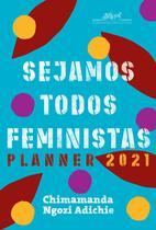 Livro - Sejamos todos feministas: Planner 2021 -