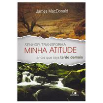 Livro: Senhor, Transforma Minha Atitude Antes Que Seja Tarde Demais  James Macdonald - VIDA NOVA