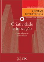 Livro - Série Gestão Estratégica - Criatividade e Inovação - Como Adaptar-se às Mudanças -