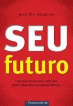 Livro - Seu Futuro - Educação Financeira E Atitudes Para Conquistar Sua Independência -