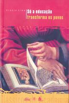 Livro - Só a educação transforma os povos -