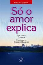 Livro - Só o amor explica -