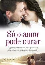 Livro - Só o Amor Pode Curar -