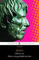 Livro - Sobre a ira / Sobre a tranquilidade da alma -