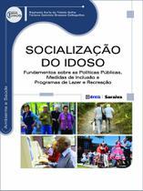 Livro - Socialização do Idoso - Fundamentos sobre as políticas públicas, medidas de inclusão e programas de lazer e recreação