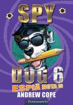Livro - Spy Dog 06 - Espiã Nota 10 -
