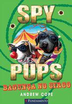 Livro - Spy Pups - Bagunça No Circo -