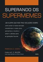 Livro - Superando os Supermemes - Um Alerta Que Nos Trás Soluções Sobre: Como Evitar A Nossa Extinção, Transformar O Modo Como Pensamos O Mundo E Salvar O Planeta Para As Gerações Futuras.