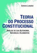 Livro - Teoria Do Processo Constitucional: Análise De Sua Autonomia, Natureza E Elementos -