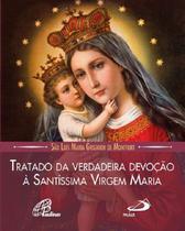 Livro tratado da verdadeira devoção à santíssima virgem maria - são luís maria grignion de montfort - Paulus -