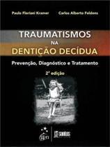 Livro - Traumatismo na Dentição Decídua - Prevenção, Diagnóstico e Tratamento -