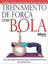 Livro - Treinamento de Força com Bola. Uma Abordagem de Pilates para o Treinamento de Força Colleen Craig - Phorte