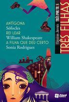 Livro - Três filhas - Antígona / Rei Lear / A filha que deu certo -