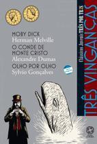 Livro - Três vinganças - Moby Dick / O conde de Monte Cristo / Olho por olho -