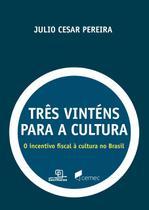 Livro - Três vinténs para a cultura - O incentivo fiscal à cultura no Brasil