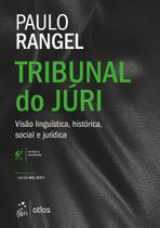 Livro - Tribunal do Júri - Visão Linguística, Histórica, Social e Jurídica -