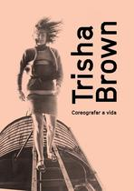 Livro - Trisha Brown: coreografar a vida -