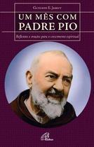 Livro um mes com padre pio: orações para o crescimento espiritual - gustavo e. jamut - Paulinas