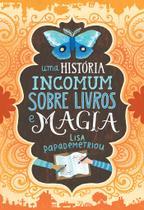 Livro - Uma história incomum sobre livros e magia -