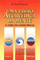 Livro - Uma Visão Ayurvédica da Mente -