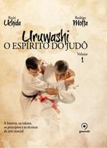 Livro - Uruwashi - Volume 1 - O espírito do judô - a história, os valores, os princípios e as técnicas da arte marcial