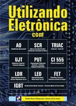 Livro - Utilizando Eletrônica com AO, SCR,TRIAC, UJT, PUT, CI 555, LDR, LED, FET, IGBT -
