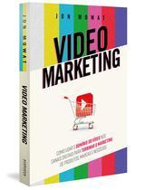 Livro - Video Marketing: como usar o domínio do vídeo nos canais digitais para turbinar o marketing de produtos, marcas e negócios -