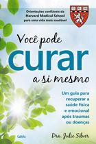 Livro - Voce Pode Curar a Si Mesmo - Um Guia Para Recuperar A Saúde Física E Emocional Após Traumas Ou Doenças