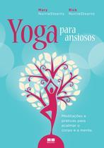 Livro - Yoga para ansiosos: Meditações e práticas para acalmar o corpo e a mente -