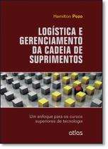 Logística e Gerenciamento da Cadeia de Suprimentos: Um Enfoque Para os Cursos Superiores de Tecnologia - Atlas