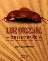 Luiz gonzaga, o rei do baião - Appris -