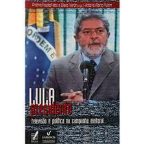 Lula Presidente: Televis~Ao E Politica Na Campanha Eleitoral - None -