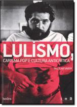 Lulismo, Carisma Pop e Cultura Anticrítica - Hedra